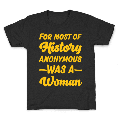 For Most of History Anonymous Was A Woman Kids T-Shirt