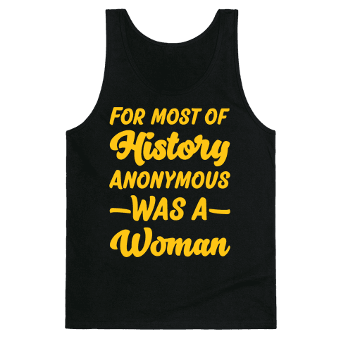 For Most of History Anonymous Was A Woman Tank Top