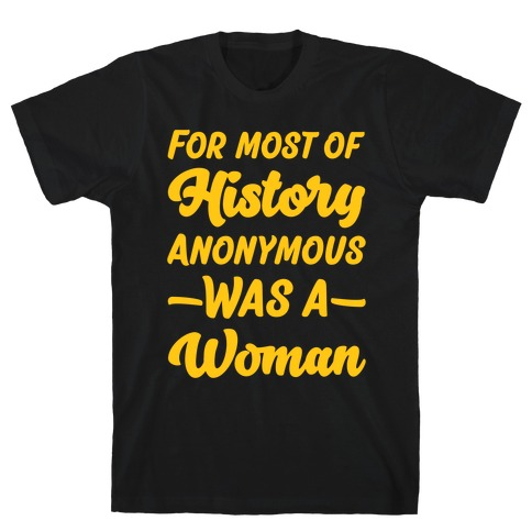 For Most of History Anonymous Was A Woman T-Shirt