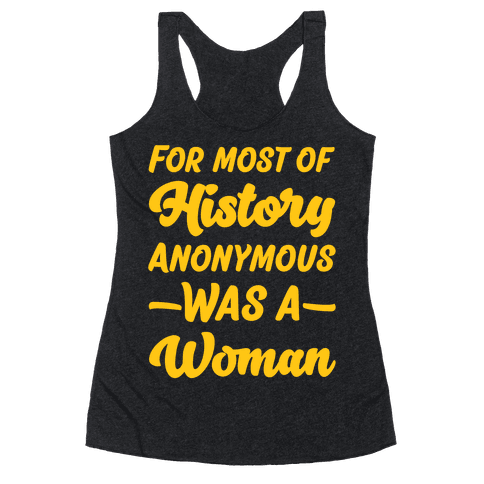 For Most of History Anonymous Was A Woman Racerback Tank Top