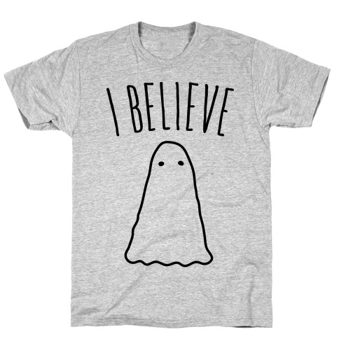 I Believe (In Ghosts) T-Shirt