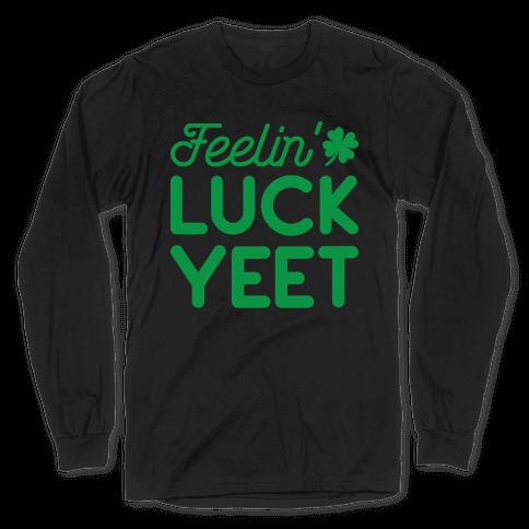 Feelin' LuckYEET St. Patrick's Day Long Sleeve T-Shirt