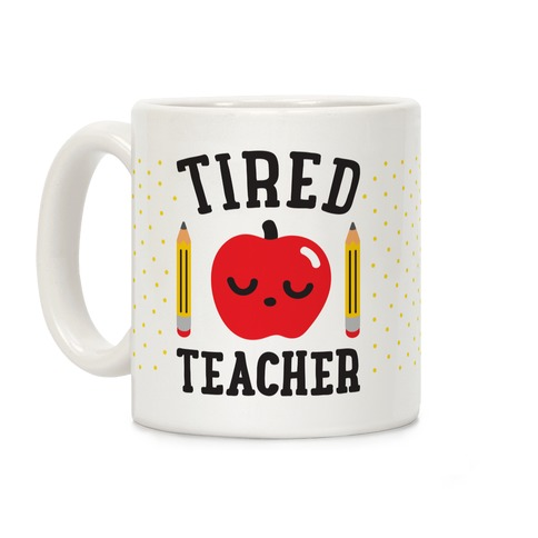 Tired Teacher Coffee Mug