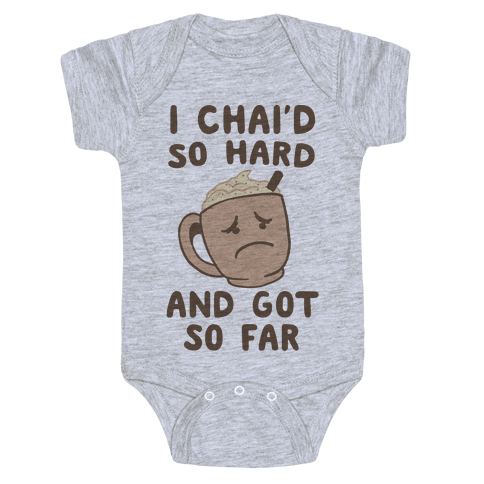 I Chai'd So Hard and Got So Far Baby Onesy