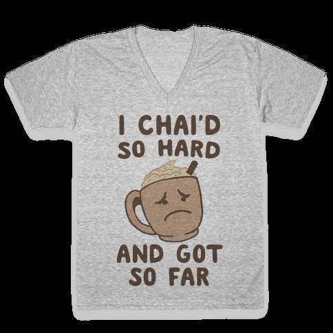 I Chai'd So Hard and Got So Far V-Neck Tee Shirt