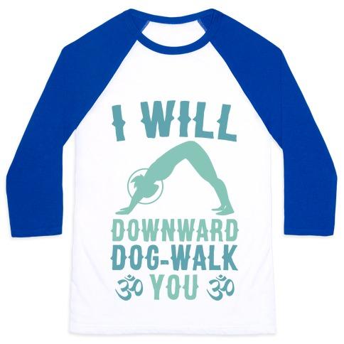 I Will Downward Dog-Walk You Baseball Tee