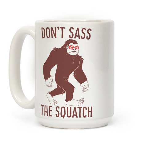 Don't Sass the Squatch Coffee Mug