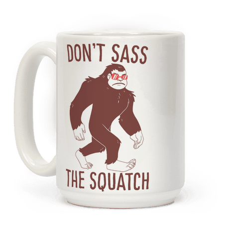 Don't Sass the Squatch Coffee Mug