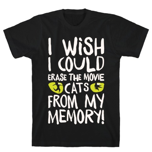 I Wish I Could Erase The Movie Cats From My Memory Parody White Print T-Shirt