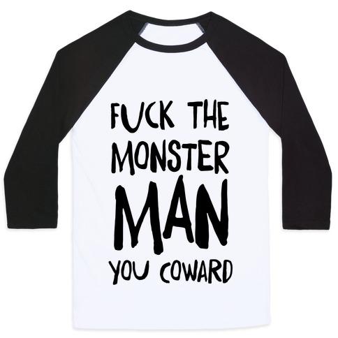 F**k the Monster Man, You Coward Baseball Tee