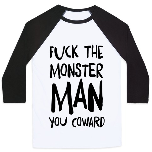 F**k the Monster Man, You Coward Baseball Tee
