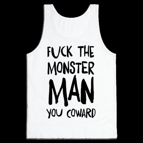 F**k the Monster Man, You Coward Tank Top