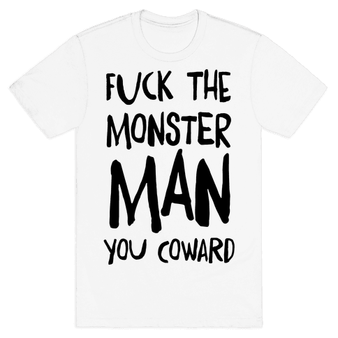 F**k the Monster Man, You Coward Mens T-Shirt