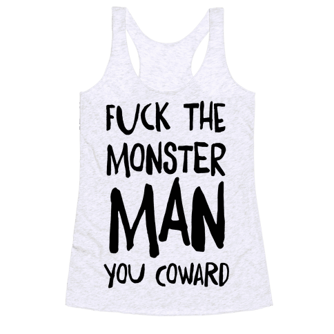 F**k the Monster Man, You Coward Racerback Tank Top