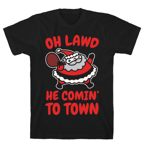 Oh Lawd He Comin' To Town Santa Parody White Print Mens T-Shirt