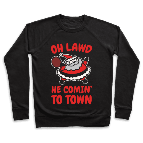 Oh Lawd He Comin' To Town Santa Parody White Print Pullover