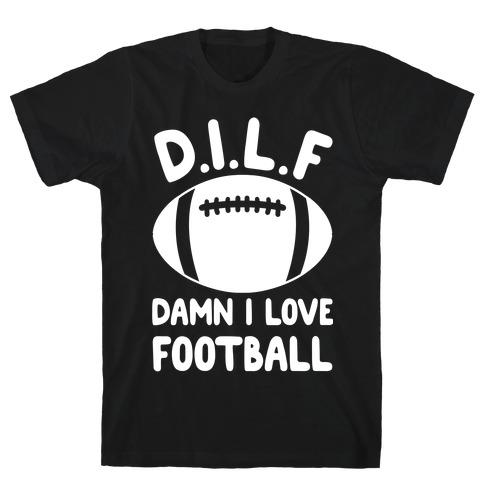 D.I.L.F. Damn I Love Football T-Shirt
