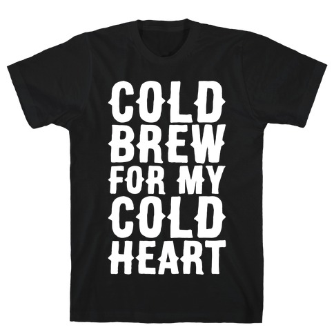 Cold Brew For My Cold Heart White Print T-Shirt