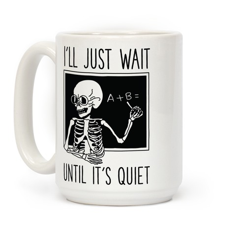 I'll Just Wait Until It's Quiet Coffee Mug