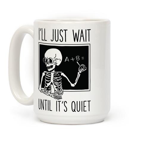 I'll Just Wait Until It's Quiet Coffee Mug
