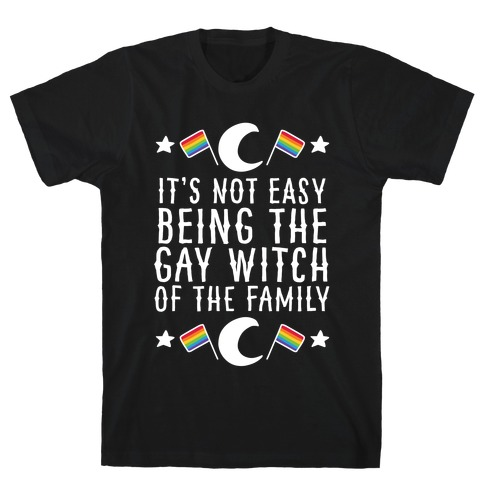 It's Not Easy Being the Gay Witch of the Family T-Shirt
