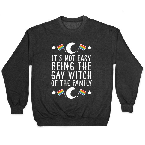 It's Not Easy Being the Gay Witch of the Family Pullover
