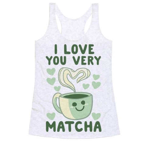 I Love You Very Matcha Racerback Tank Top