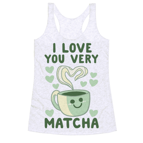 I Love You Very Matcha Racerback Tank Top
