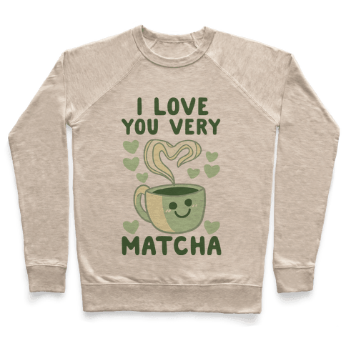 I Love You Very Matcha Pullover