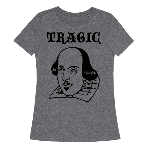 Tragic (Shakespeare) Womens T-Shirt