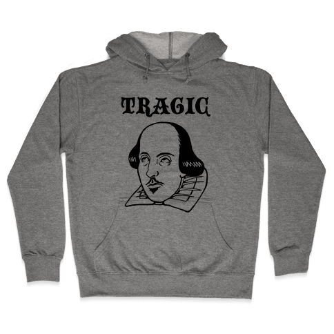 Tragic (Shakespeare) Hooded Sweatshirt