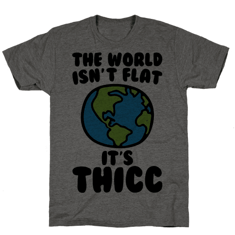 The World Isn't Flat It's Thicc Mens T-Shirt