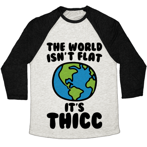 The World Isn't Flat It's Thicc Baseball Tee