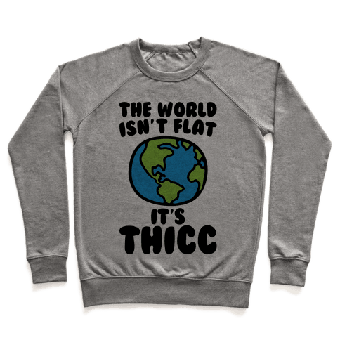 The World Isn't Flat It's Thicc Pullover