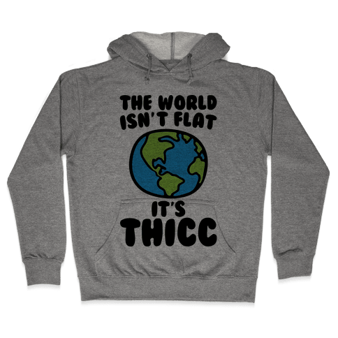 The World Isn't Flat It's Thicc Hooded Sweatshirt