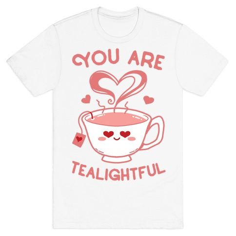 You Are Tealightful  T-Shirt