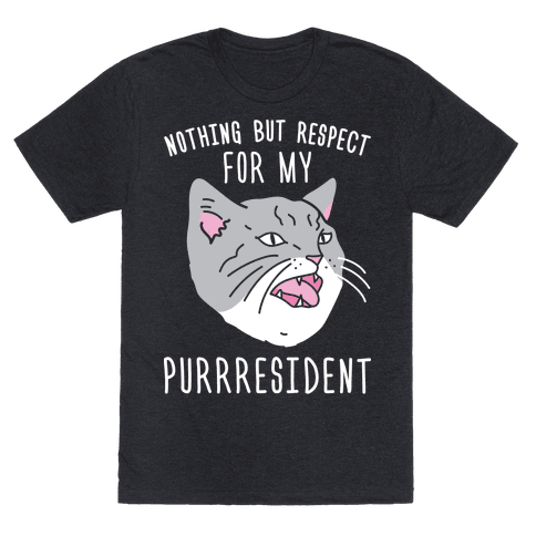 Nothing But Respect For MY Purrresident