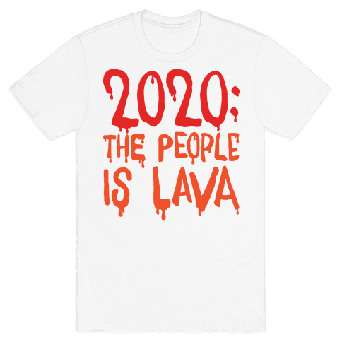 2020 The People Is Lava Mens/Unisex T-Shirt