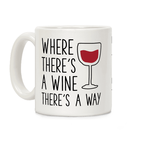 Where There's A Wine Coffee Mug