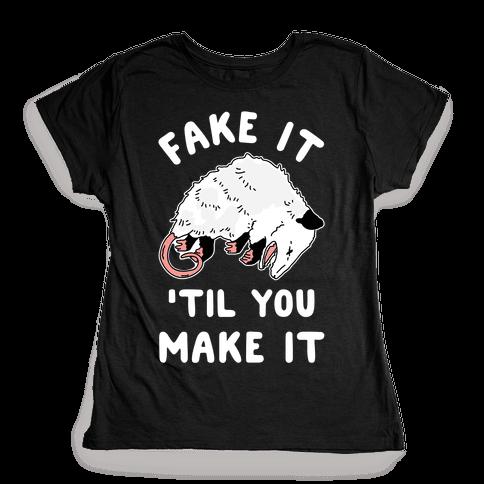 Fake It 'Til You Make It Womens T-Shirt