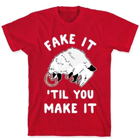 Mens Fake It Til You Make It Shirt Funny Opossum Rodent Graphic Novelty Tee