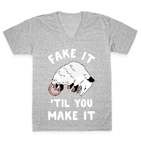 Fake It 'Til You Make It V-Neck Tee Shirt