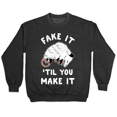 Fake It 'Til You Make It Pullover