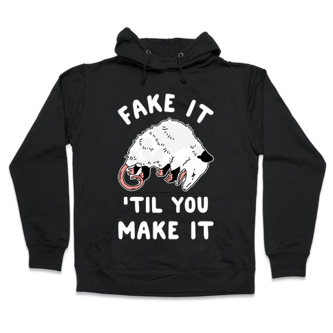 Fake It 'Til You Make It Hooded Sweatshirt