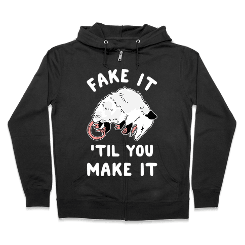 Fake It 'Til You Make It Zip Hoodie