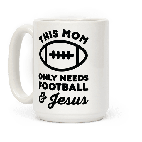 This Mom Only Needs Football and Jesus Coffee Mug