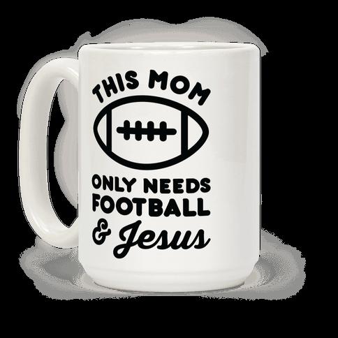 This Mom Only Needs Football and Jesus Coffee Mug