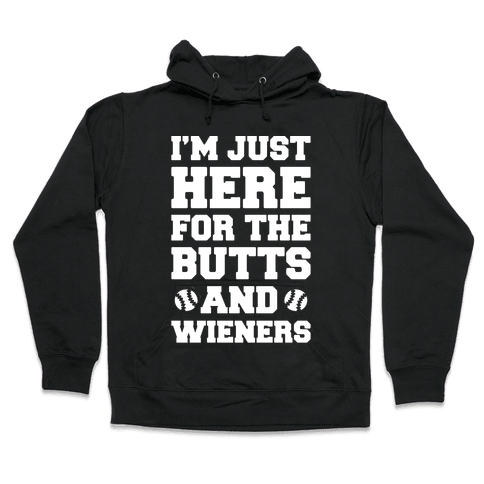 I'm Just Here For The Butts and Wieners White Print Hooded Sweatshirt