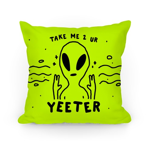 Take Me to Your Yeeter Pillow