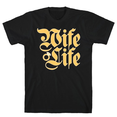 Wife Life Parody T-Shirt